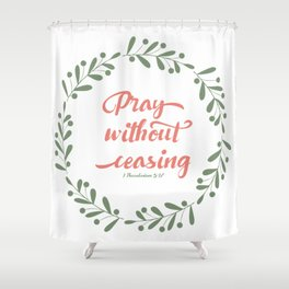 Pray Without Ceasing 1 Thes 5:17 KJV Shower Curtain