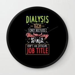 Dialysis Tech Only Because Multitasking Ninja Isn't An Official Job Title Wall Clock