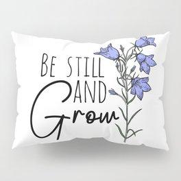 Be Still And Grow Wildflower Pillow Sham