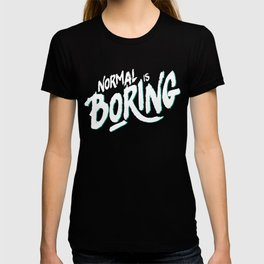 Normal is Boring (White) T-shirt