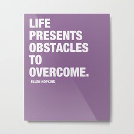 Life Presents Obstacles to Overcome. Metal Print