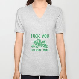 Fuck You I Do What I Want | Cannabis Gifts Unisex V-Neck