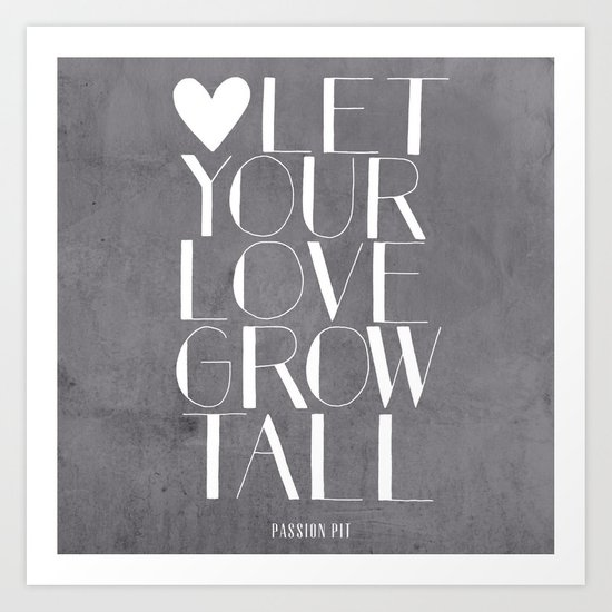 Let Your Love Grow Tall (b&w) Art Print