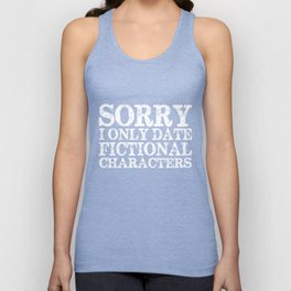 Sorry, I only date fictional characters! (Inverted) Unisex Tank Top