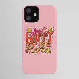 Happy To Be Here iPhone Case