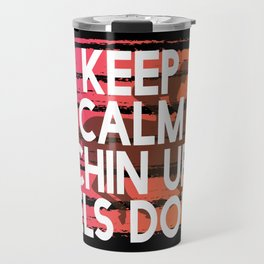 Keep Calm Chin Up Heels down Travel Mug