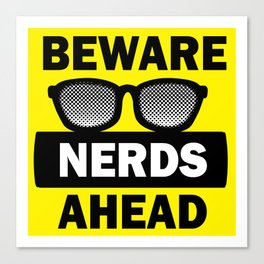 Beware of the Nerds Canvas Print