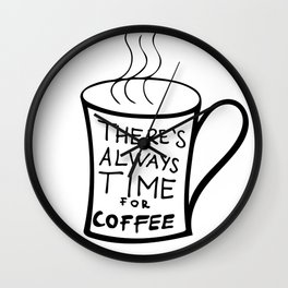 Always time for coffee Wall Clock