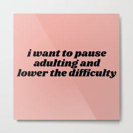 pause adulting Metal Print
