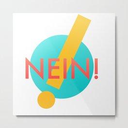 Nein! Metal Print