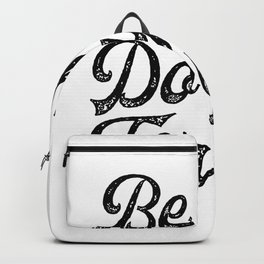 Be you. Do you.For you. Backpack