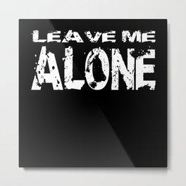 Leave Me Alone Gift Motif Metal Print
