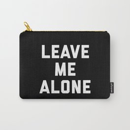 Leave Me Alone Funny Quote Carry-All Pouch