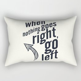 When nothing goes right, go left, inspiration, motivation quote, white version, humor, fun, love Rectangular Pillow