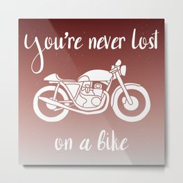 You're never lost on a bike Metal Print