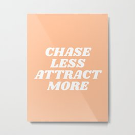 chase less attract more Metal Print