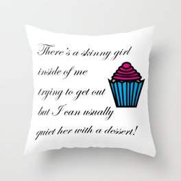 Skinny Girl Quieted by Dessert Throw Pillow