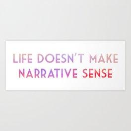 Life doesn't make narrative sense Art Print