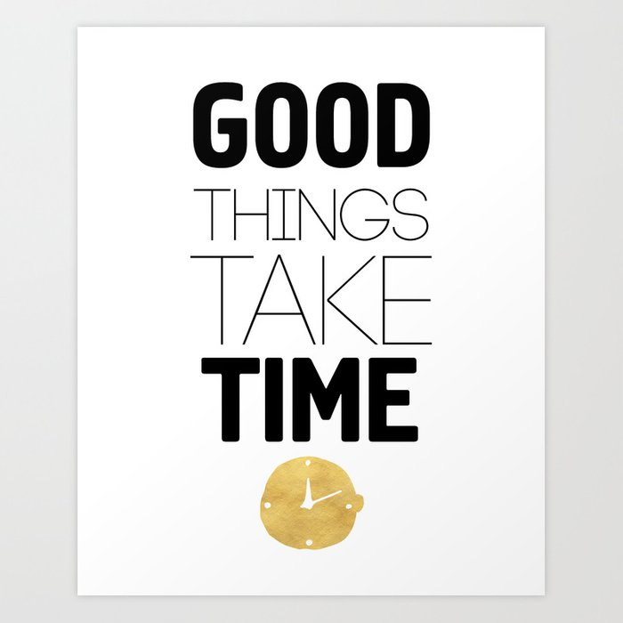 Good Things Take Time Wisdom Quote Art Print By Deificusart Society6