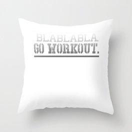 Bla Bla Bla Go Workout Fitness Gym Throw Pillow