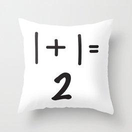 1 + 1  Throw Pillow