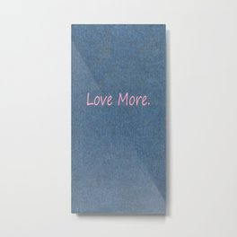 Love More on Denim. Metal Print