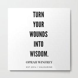 Turn Your Wounds Into Wisdom | Oprah Winfrey Metal Print