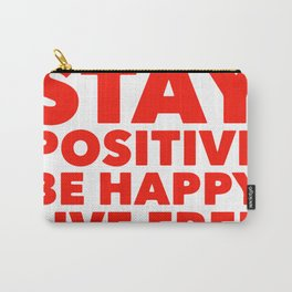 stay positive be happy live free, phrase, motivational Carry-All Pouch