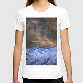 Never stop exploring mountains, space..... T-shirt