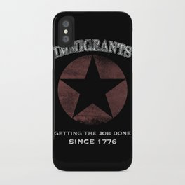 Immigrants: We Get the Job Done iPhone Case