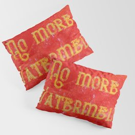 Please! No more Watermelon-Prints! - Living Hell Pillow Sham