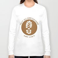 not all who wander are lost Long Sleeve T-shirts featuring Not all who wander are lost by rita rose