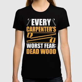 Every Carpenters Worst Fear: Dead Wood Woodworking T-shirt