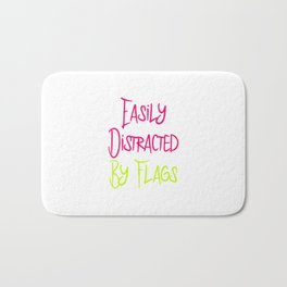 Easily Distracted By Flags Fun Vexillology Quote Bath Mat