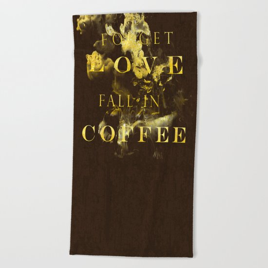 Forget love- fall in coffee- Typography in gold glitter Beach Towel