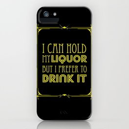 I Can Hold My Liquor But I Prefer To Drink It iPhone Case