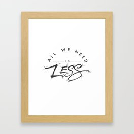 ALL WE NEED IS LESS Framed Art Print