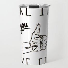 Fake it 'til you make it! Travel Mug