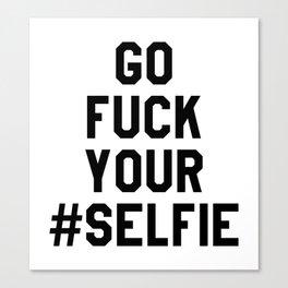 GO FUCK YOUR SELFIE Canvas Print