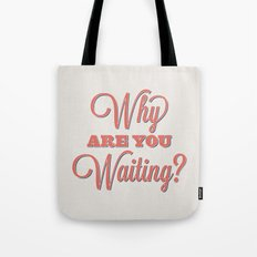 Why are you waiting? Tote Bag