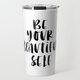 Be Your Beautiful Self modern black and white minimalist typography home room wall decor Travel Mug