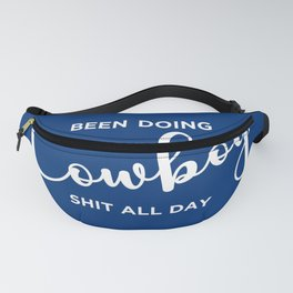 Been Doing Cowboy Shit All Day Fanny Pack