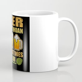 Beer Doesn't Moan Beer Just Does Its Job Gift Coffee Mug