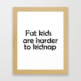 Fat kids are harder to kidnap! Framed Art Print