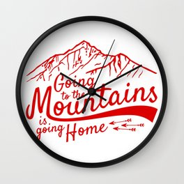 Going to the Mountains is going home Wall Clock