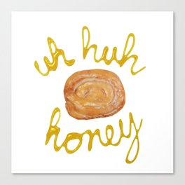 Uh Huh Honey Bun Canvas Print