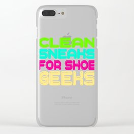 """Looking for a colorful and fantastic gift?Here's the tee for you !""""Clean Sneaks For Shoe Geeks tee!  Clear iPhone Case"""