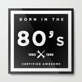 Born in the 80's. Certified Awesome Metal Print