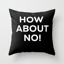 How About No! Throw Pillow