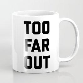 TOO FAR OUT Coffee Mug